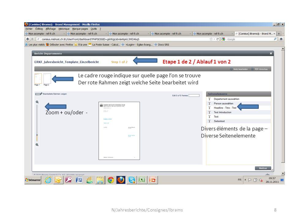 Etape 1 de 2 / Ablauf 1 von 2 Le cadre rouge indique sur quelle page l'on se trouve Der rote Rahmen zeigt welche Seite bearbeitet wird Zoom + ou/oder - Divers éléments de la page – Diverse Seitenelemente N/Jahresberichte/Consignes/Ibrams8