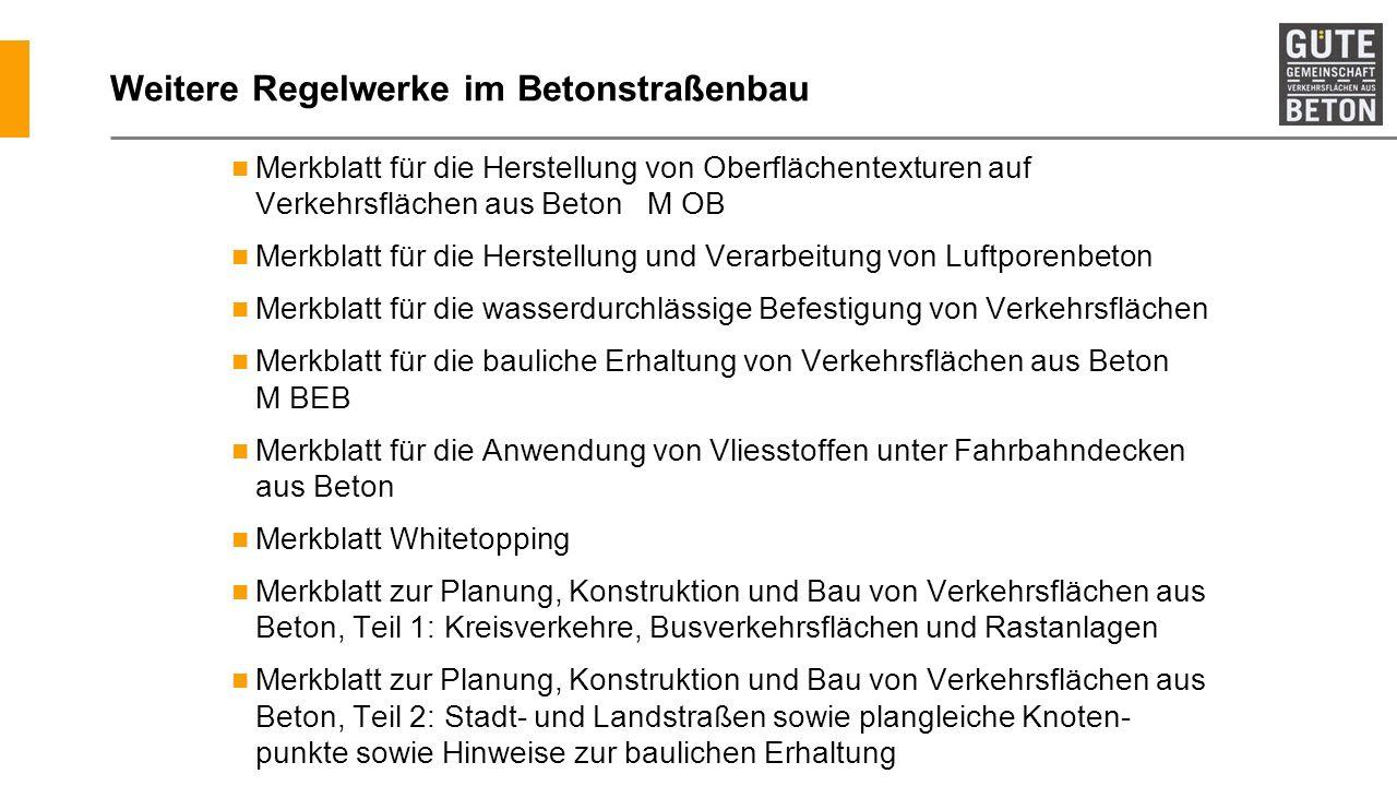 Weitere Regelwerke im Betonstraßenbau Merkblatt für die Herstellung von Oberflächentexturen auf Verkehrsflächen aus Beton M OB Merkblatt für die Herst