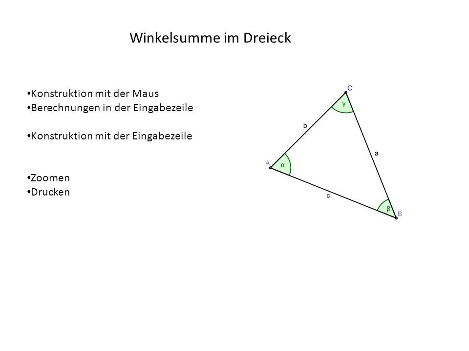 Winkelsumme im Dreieck Konstruktion mit der Maus Berechnungen in der Eingabezeile Konstruktion mit der Eingabezeile Zoomen Drucken