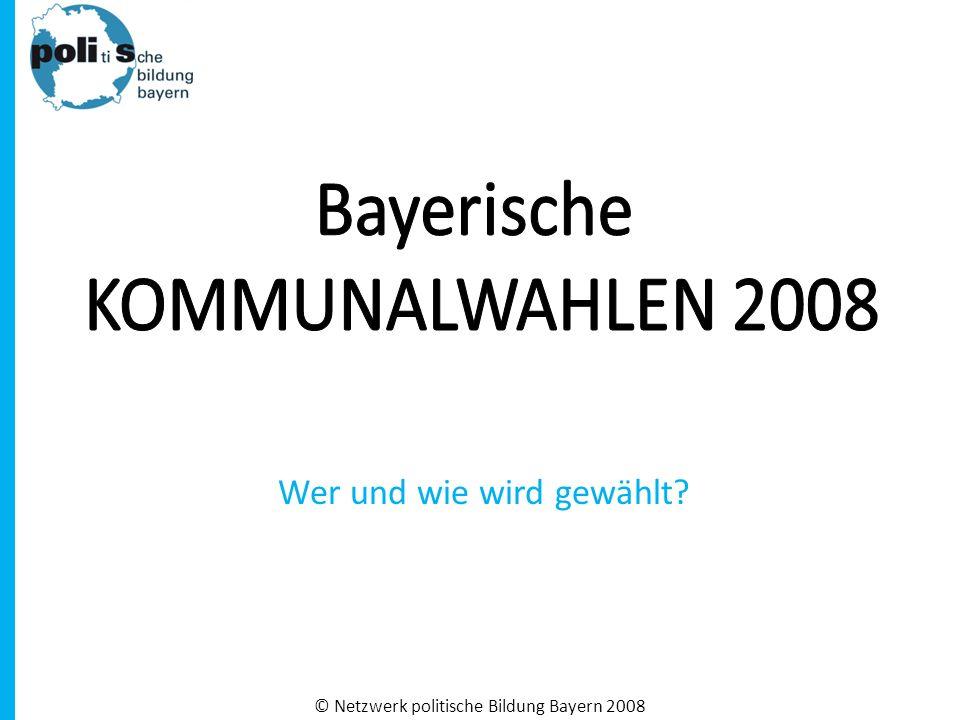 © Netzwerk politische Bildung Bayern 2008 Wer und wie wird gewählt