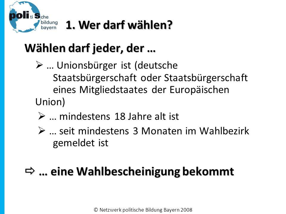 Wählen darf jeder, der …  … Unionsbürger ist (deutsche Staatsbürgerschaft oder Staatsbürgerschaft eines Mitgliedstaates der Europäischen Union)  … mindestens 18 Jahre alt ist  … seit mindestens 3 Monaten im Wahlbezirk gemeldet ist  … eine Wahlbescheinigung bekommt 1.