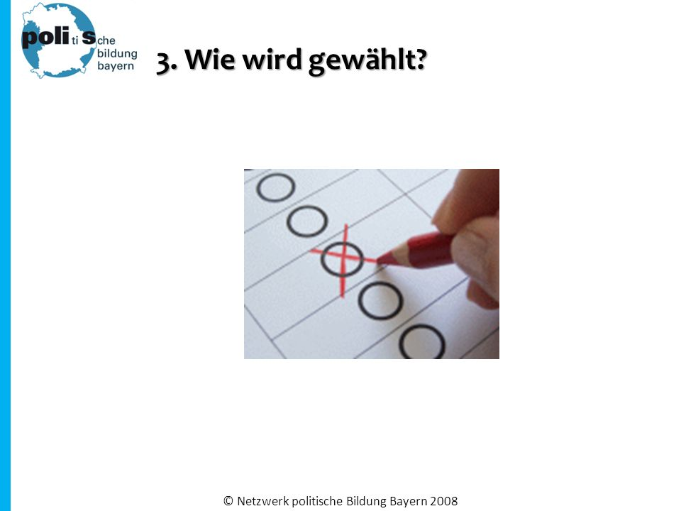 3. Wie wird gewählt © Netzwerk politische Bildung Bayern 2008
