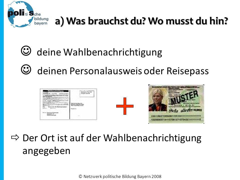 deine Wahlbenachrichtigung deinen Personalausweis oder Reisepass  Der Ort ist auf der Wahlbenachrichtigung angegeben a) Was brauchst du.