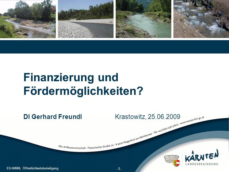 1 EU-WRRL Öffentlichkeitsbeteiligung Finanzierung und Fördermöglichkeiten? DI Gerhard FreundlKrastowitz, 25.06.2009 EU-WRRL Öffentlichkeitsbeteiligung