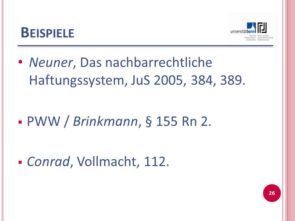 B EISPIELE Neuner, Das nachbarrechtliche Haftungssystem, JuS 2005, 384, 389.
