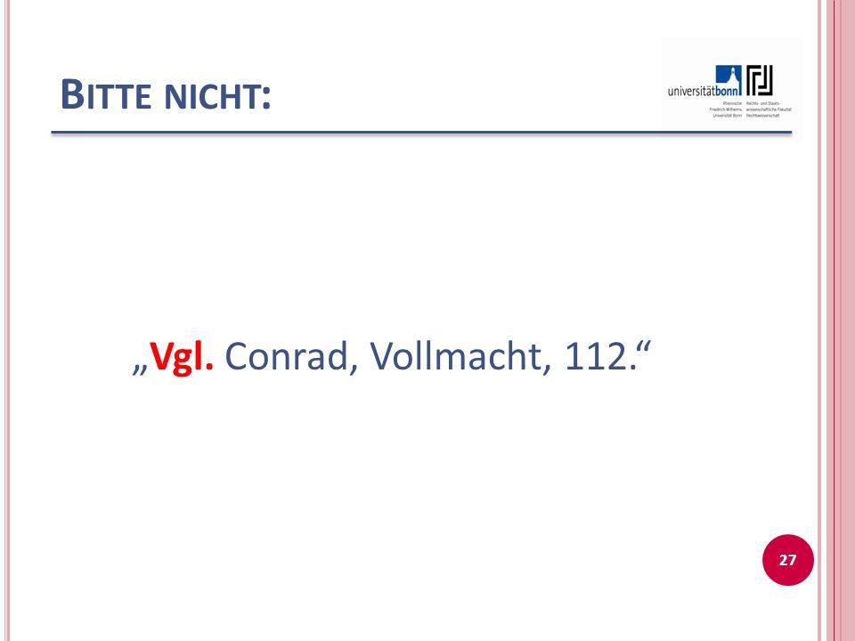 """B ITTE NICHT : """"Vgl. Conrad, Vollmacht, 112. 27"""