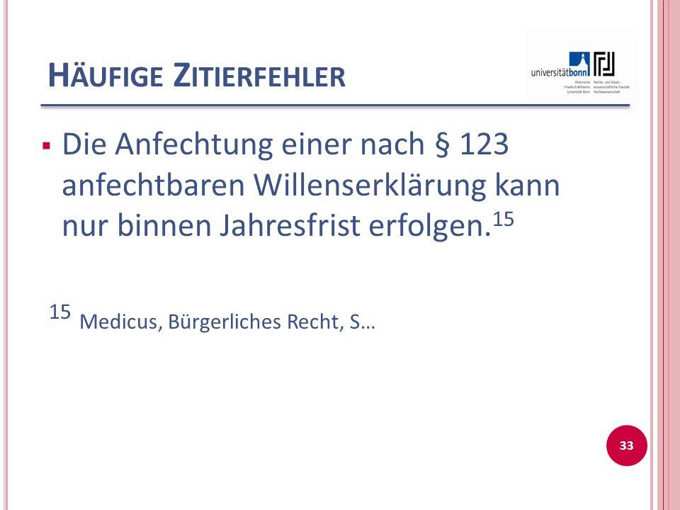 H ÄUFIGE Z ITIERFEHLER  Die Anfechtung einer nach § 123 anfechtbaren Willenserklärung kann nur binnen Jahresfrist erfolgen.