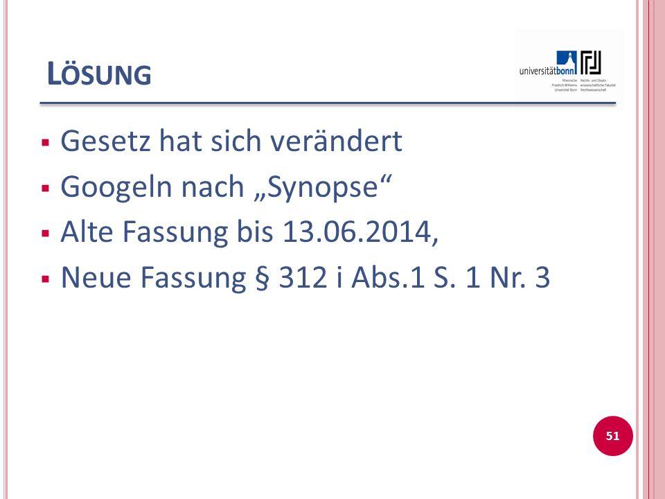 """L ÖSUNG  Gesetz hat sich verändert  Googeln nach """"Synopse  Alte Fassung bis 13.06.2014,  Neue Fassung § 312 i Abs.1 S."""