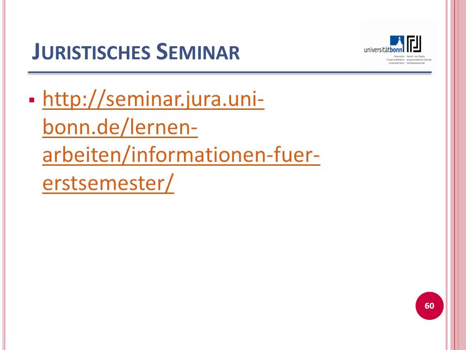 J URISTISCHES S EMINAR  http://seminar.jura.uni- bonn.de/lernen- arbeiten/informationen-fuer- erstsemester/ http://seminar.jura.uni- bonn.de/lernen- arbeiten/informationen-fuer- erstsemester/ 60