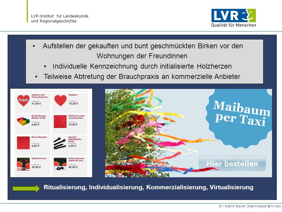 LVR-Institut für Landeskunde und Regionalgeschichte Dr. Katrin Bauer (katrin.bauer@lvr.de) Ritualisierung, Individualisierung, Kommerzialisierung, Vir