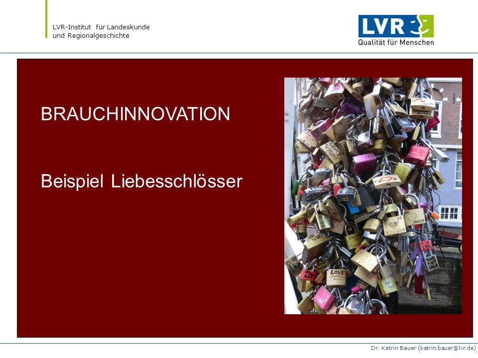 LVR-Institut für Landeskunde und Regionalgeschichte Dr. Katrin Bauer (katrin.bauer@lvr.de) BRAUCHINNOVATION Beispiel Liebesschlösser
