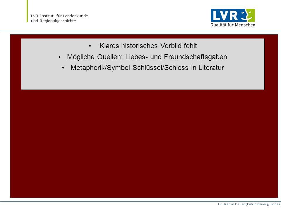 LVR-Institut für Landeskunde und Regionalgeschichte Dr. Katrin Bauer (katrin.bauer@lvr.de) Klares historisches Vorbild fehlt Mögliche Quellen: Liebes-