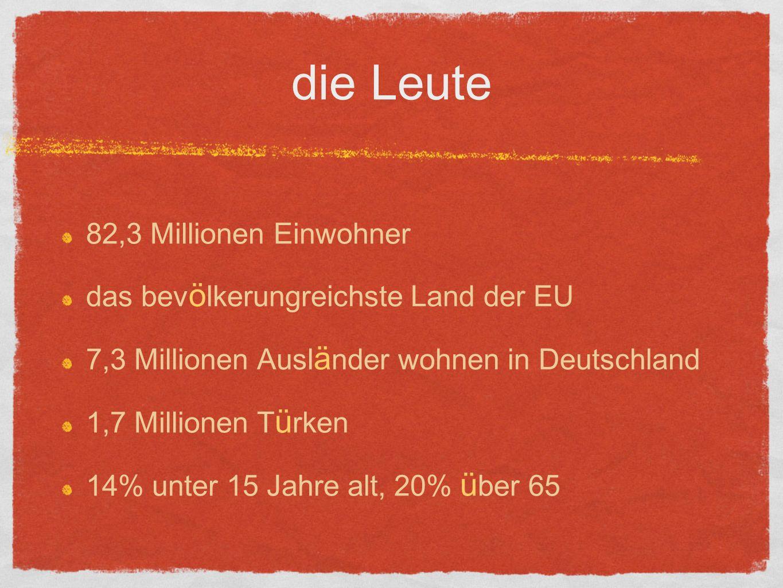 die Leute 82,3 Millionen Einwohner das bev ö lkerungreichste Land der EU 7,3 Millionen Ausl ä nder wohnen in Deutschland 1,7 Millionen T ü rken 14% unter 15 Jahre alt, 20% ü ber 65