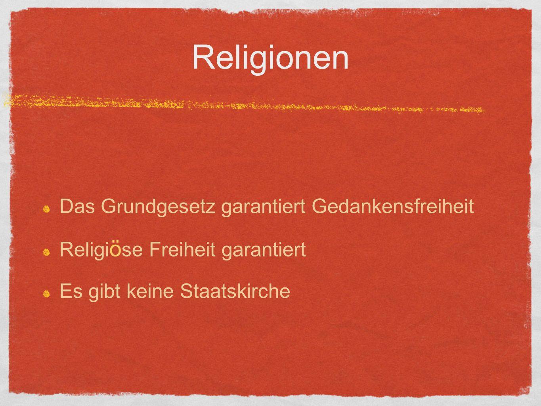 Religionen Das Grundgesetz garantiert Gedankensfreiheit Religi ö se Freiheit garantiert Es gibt keine Staatskirche