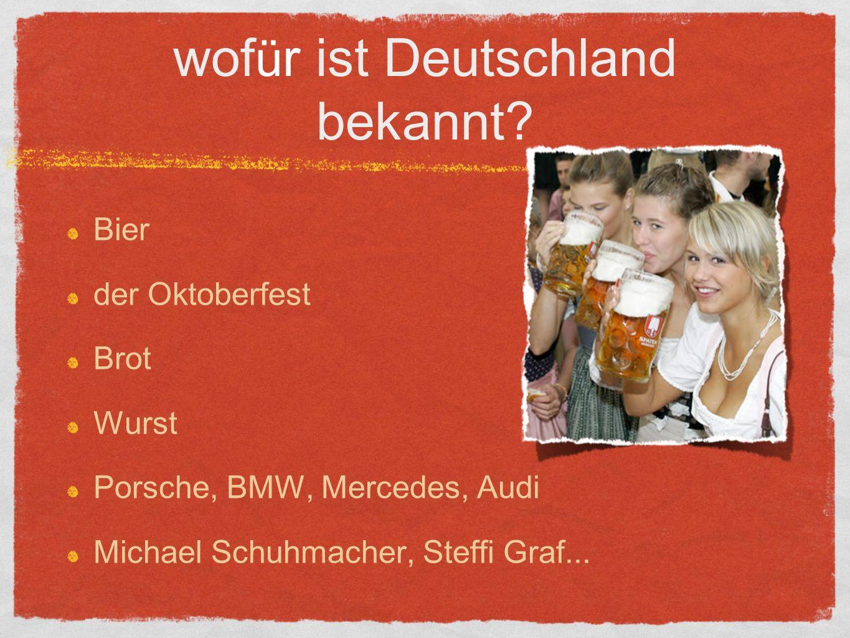 wof ü r ist Deutschland bekannt? Bier der Oktoberfest Brot Wurst Porsche, BMW, Mercedes, Audi Michael Schuhmacher, Steffi Graf...