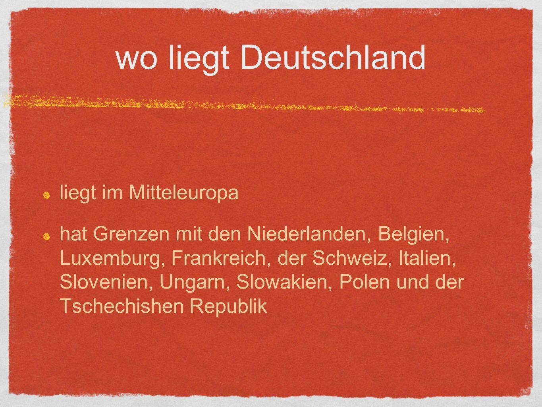 wo liegt Deutschland liegt im Mitteleuropa hat Grenzen mit den Niederlanden, Belgien, Luxemburg, Frankreich, der Schweiz, Italien, Slovenien, Ungarn, Slowakien, Polen und der Tschechishen Republik