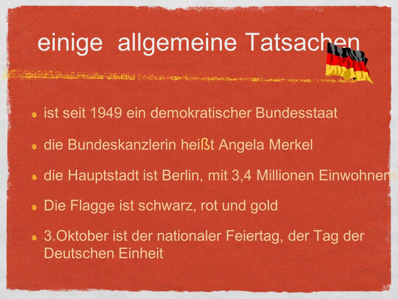 einige allgemeine Tatsachen ist seit 1949 ein demokratischer Bundesstaat die Bundeskanzlerin hei ß t Angela Merkel die Hauptstadt ist Berlin, mit 3,4