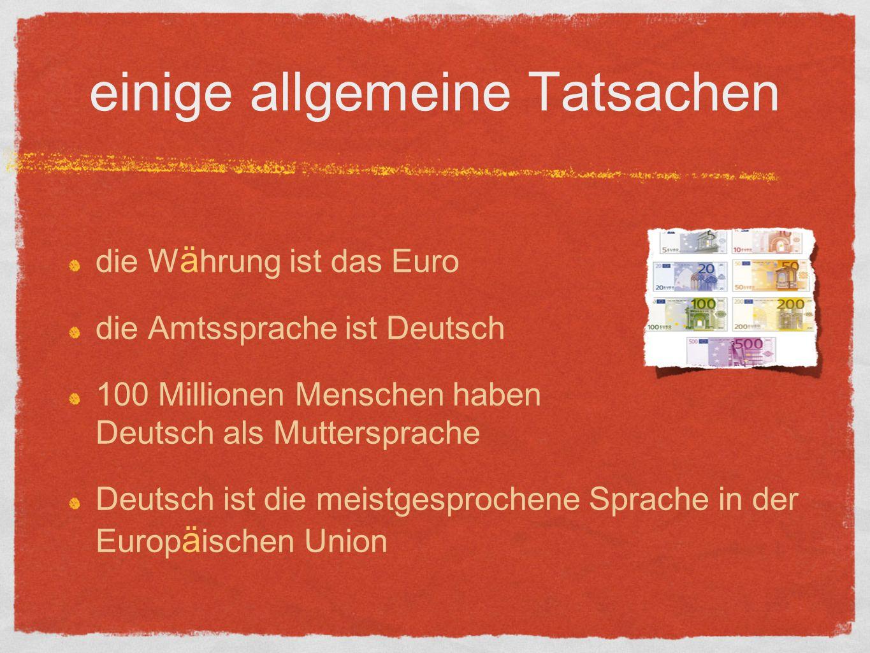 einige allgemeine Tatsachen die W ä hrung ist das Euro die Amtssprache ist Deutsch 100 Millionen Menschen haben Deutsch als Muttersprache Deutsch ist die meistgesprochene Sprache in der Europ ä ischen Union