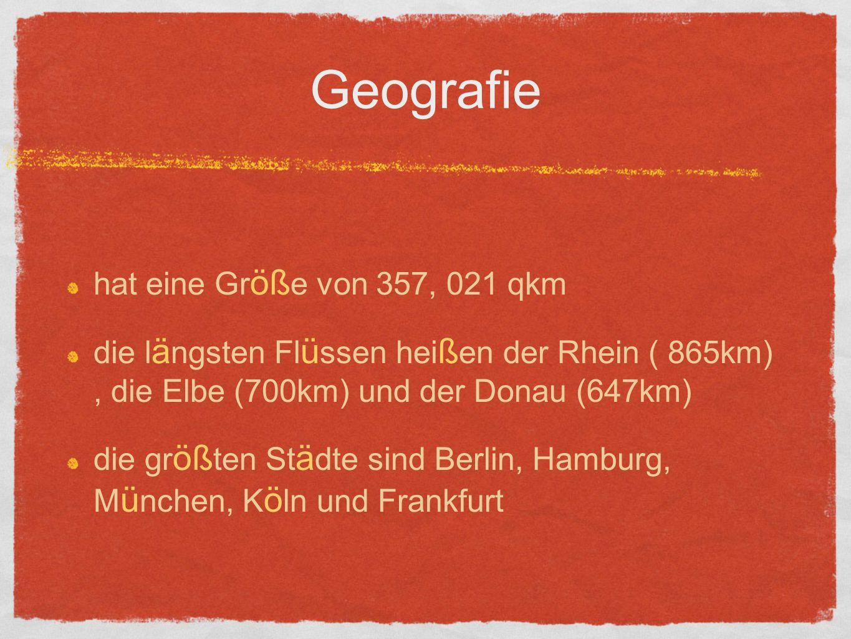 Geografie hat eine Gr öß e von 357, 021 qkm die l ä ngsten Fl ü ssen hei ß en der Rhein ( 865km), die Elbe (700km) und der Donau (647km) die gr öß ten