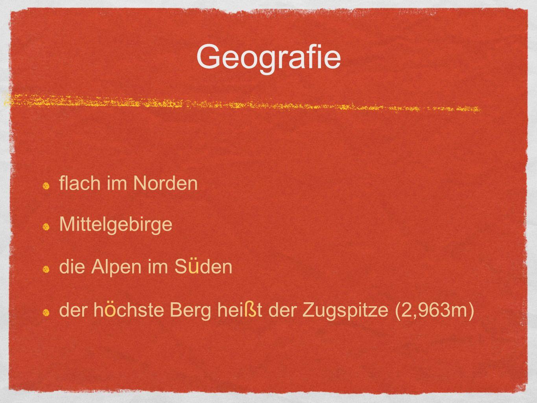 Geografie flach im Norden Mittelgebirge die Alpen im S ü den der h ö chste Berg hei ß t der Zugspitze (2,963m)