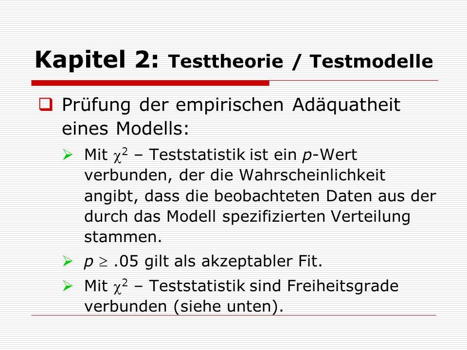 Kapitel 2: Testtheorie / Testmodelle  Prüfung der empirischen Adäquatheit eines Modells:  Mit  2 – Teststatistik ist ein p-Wert verbunden, der die