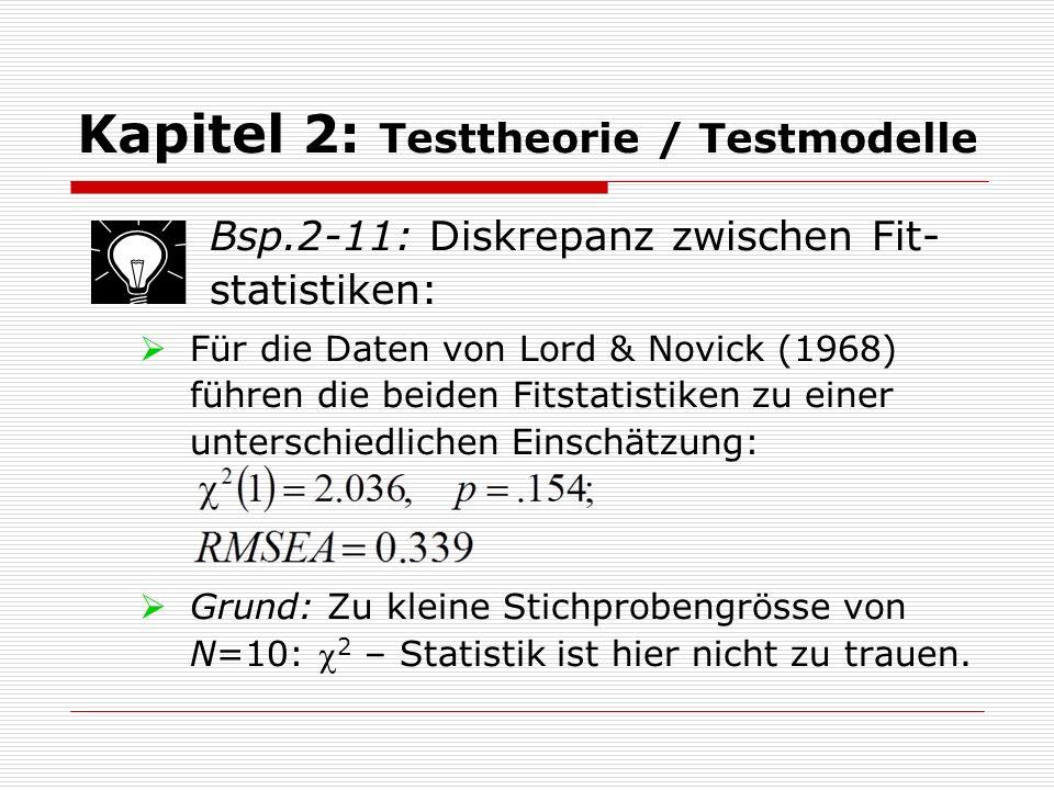 Kapitel 2: Testtheorie / Testmodelle Bsp.2-11: Diskrepanz zwischen Fit- statistiken:  Für die Daten von Lord & Novick (1968) führen die beiden Fitsta