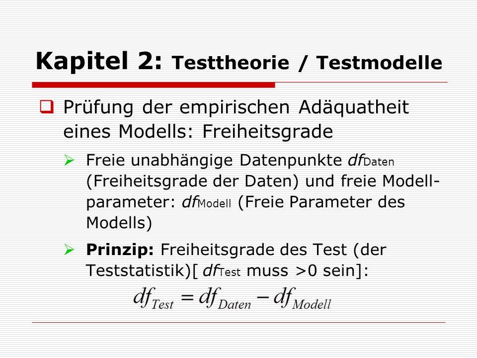Kapitel 2: Testtheorie / Testmodelle  Prüfung der empirischen Adäquatheit eines Modells: Freiheitsgrade  Freie unabhängige Datenpunkte df Daten (Fre