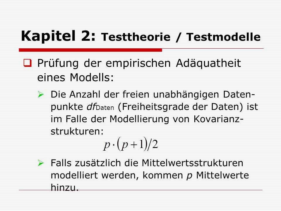 Kapitel 2: Testtheorie / Testmodelle  Prüfung der empirischen Adäquatheit eines Modells:  Die Anzahl der freien unabhängigen Daten- punkte df Daten