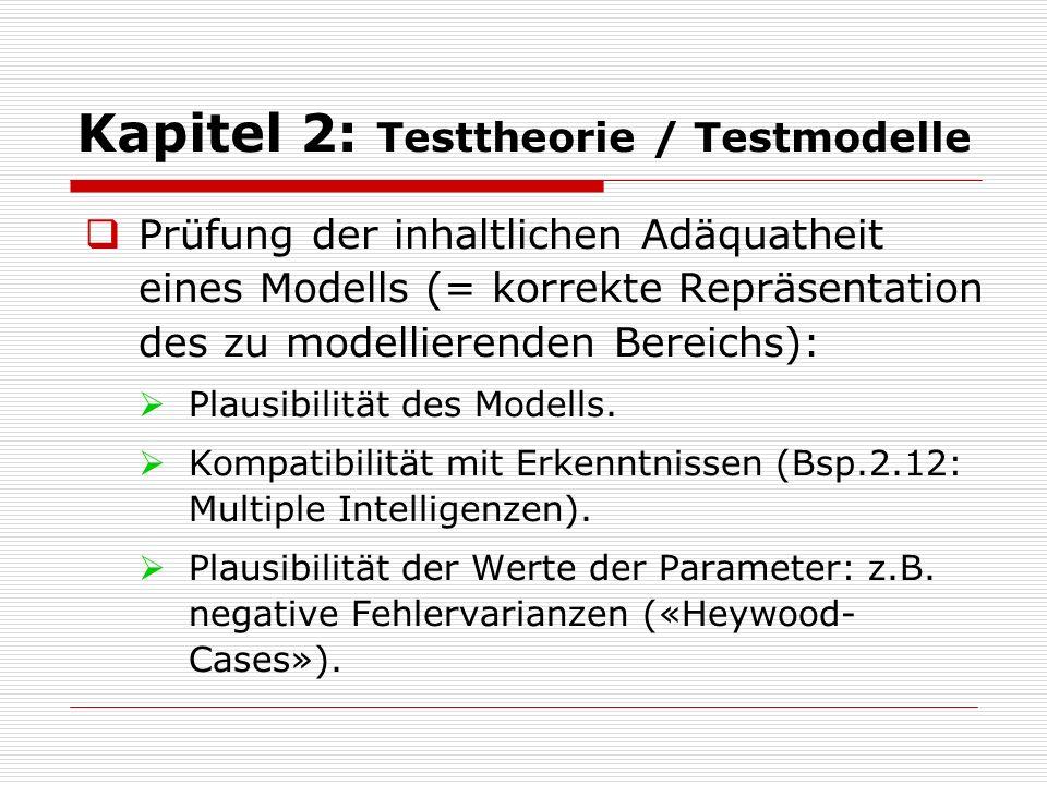 Kapitel 2: Testtheorie / Testmodelle  Prüfung der inhaltlichen Adäquatheit eines Modells (= korrekte Repräsentation des zu modellierenden Bereichs):