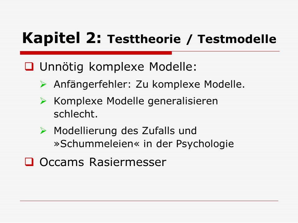 Kapitel 2: Testtheorie / Testmodelle  Unnötig komplexe Modelle:  Anfängerfehler: Zu komplexe Modelle.  Komplexe Modelle generalisieren schlecht. 