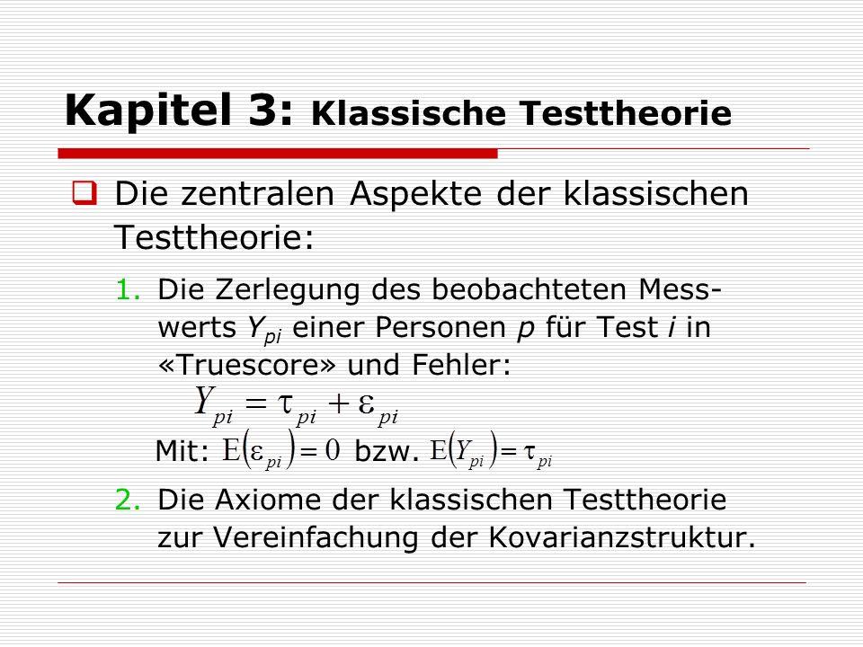 Kapitel 3: Klassische Testtheorie  Die zentralen Aspekte der klassischen Testtheorie: 1.Die Zerlegung des beobachteten Mess- werts Y pi einer Persone