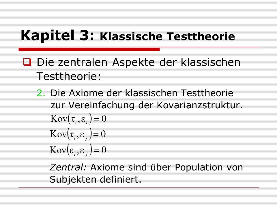 Kapitel 3: Klassische Testtheorie  Die zentralen Aspekte der klassischen Testtheorie: 2.Die Axiome der klassischen Testtheorie zur Vereinfachung der