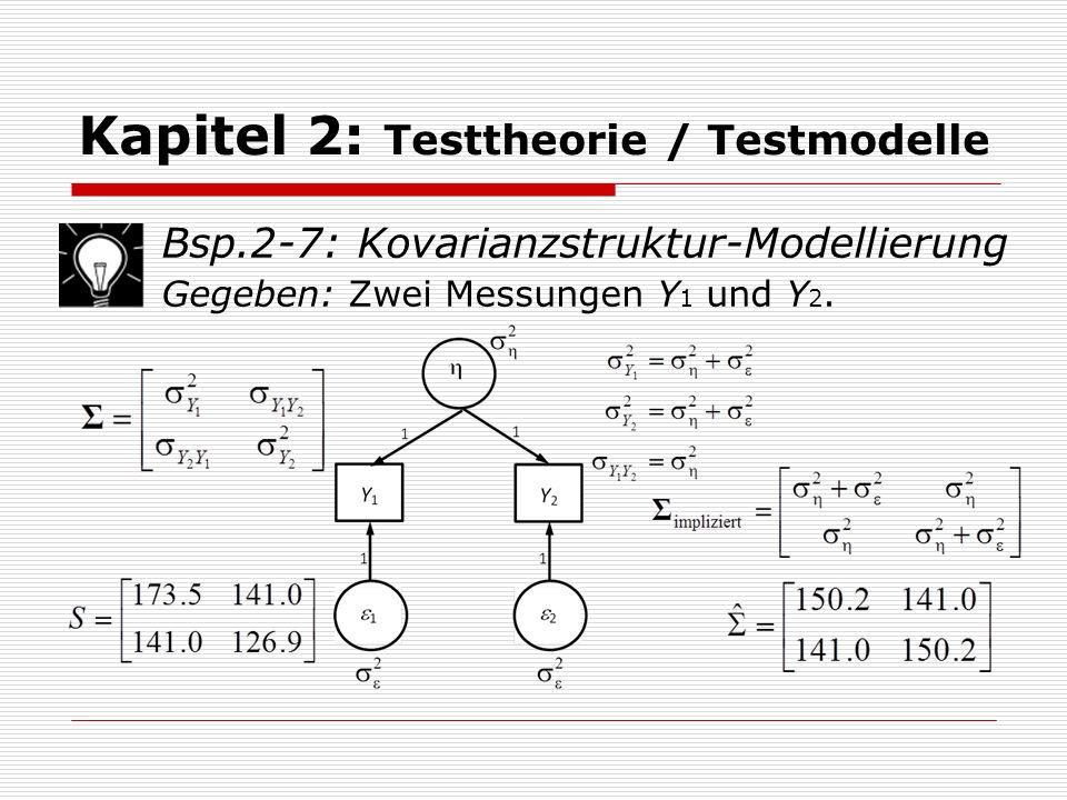 Kapitel 2: Testtheorie / Testmodelle  Prüfung der empirischen Adäquatheit eines Modells: Freiheitsgrade  Freie unabhängige Datenpunkte df Daten (Freiheitsgrade der Daten) und freie Modell- parameter: df Modell (Freie Parameter des Modells)  Prinzip: Freiheitsgrade des Test (der Teststatistik)[ df Test muss >0 sein]: