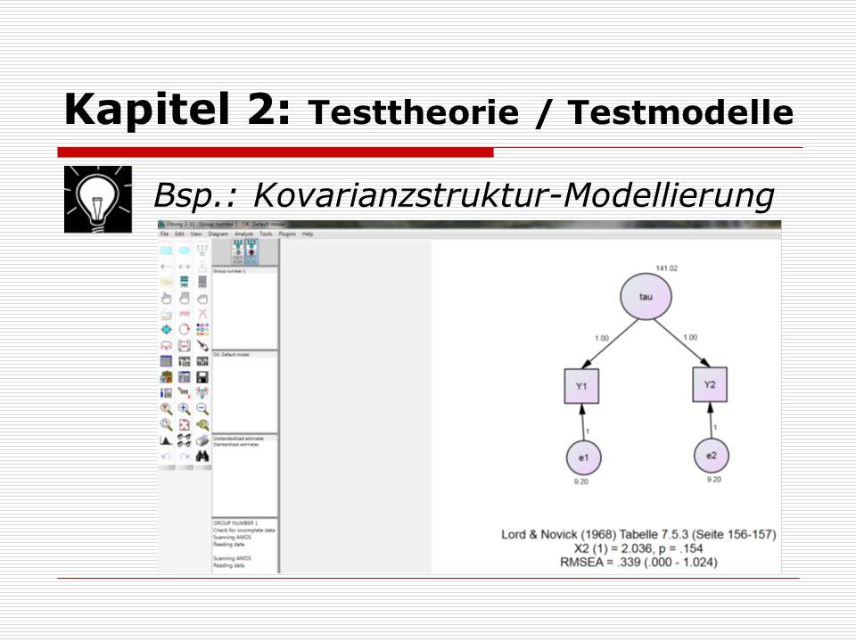 Kapitel 2: Testtheorie / Testmodelle  Prüfung der empirischen Adäquatheit eines Modells:  Die Anzahl der freien unabhängigen Daten- punkte df Daten (Freiheitsgrade der Daten) ist im Falle der Modellierung von Kovarianz- strukturen:  Falls zusätzlich die Mittelwertsstrukturen modelliert werden, kommen p Mittelwerte hinzu.