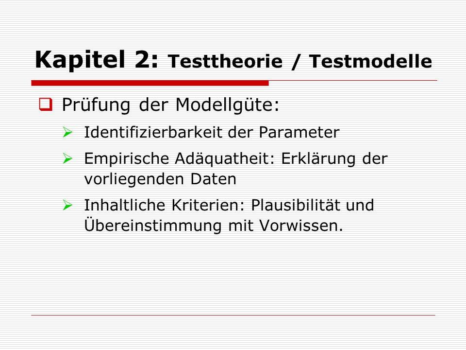 Kapitel 2: Testtheorie / Testmodelle Identifizierbarkeit der Parameter:  Ein Parameter ist identifiziert, falls er eindeutig aus den Modellgleichungen hergeleitet werden kann.