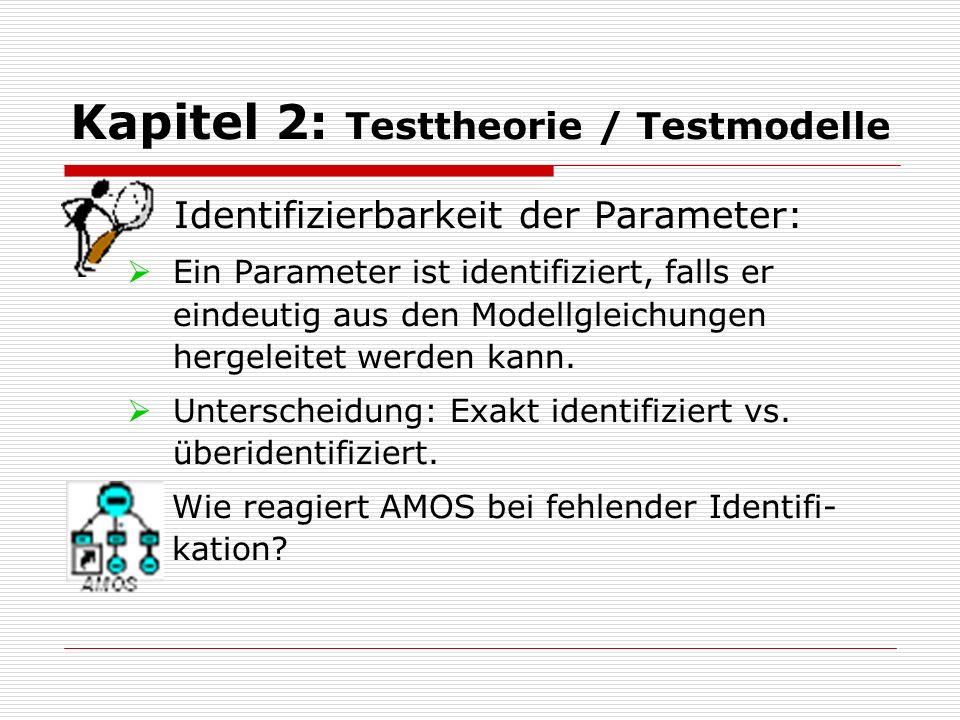Kapitel 2: Testtheorie / Testmodelle Identifizierbarkeit der Parameter:  Ein Parameter ist identifiziert, falls er eindeutig aus den Modellgleichunge