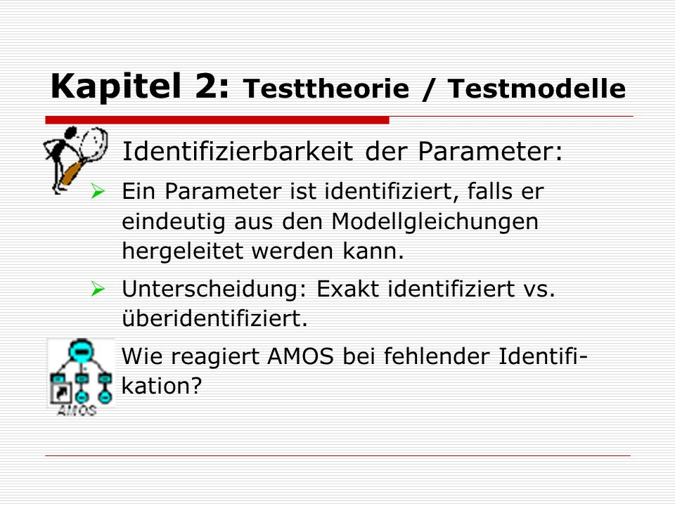 Kapitel 2: Testtheorie / Testmodelle Wie reagiert AMOS bei fehlender Identifi- kation?