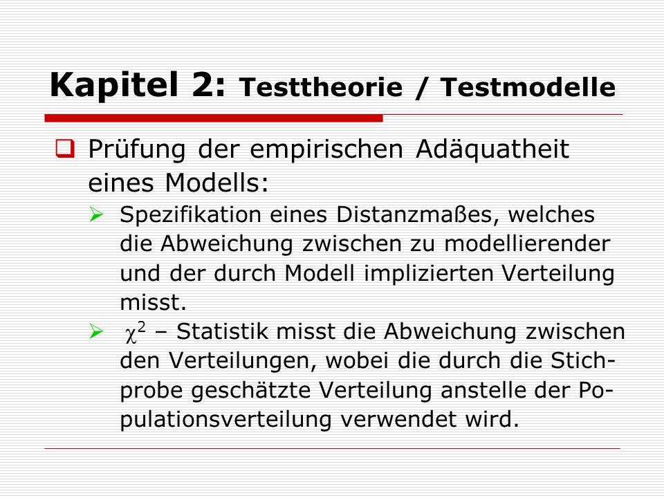 Kapitel 2: Testtheorie / Testmodelle  Prüfung der empirischen Adäquatheit eines Modells:  Mit  2 – Teststatistik ist ein p-Wert verbunden, der die Wahrscheinlichkeit angibt, dass die beobachteten Daten aus der durch das Modell spezifizierten Verteilung stammen.