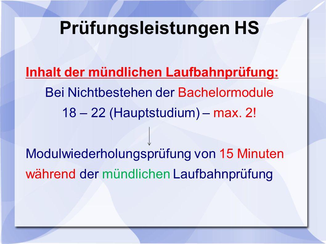 Prüfungsleistungen HS Inhalt der mündlichen Laufbahnprüfung: Bei Nichtbestehen der Bachelormodule 18 – 22 (Hauptstudium) – max.