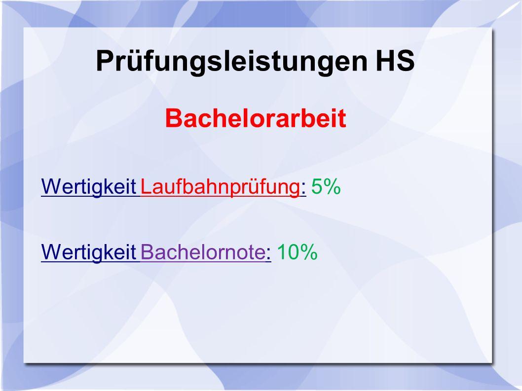 Prüfungsleistungen HS Bachelorarbeit Wertigkeit Laufbahnprüfung: 5% Wertigkeit Bachelornote: 10%