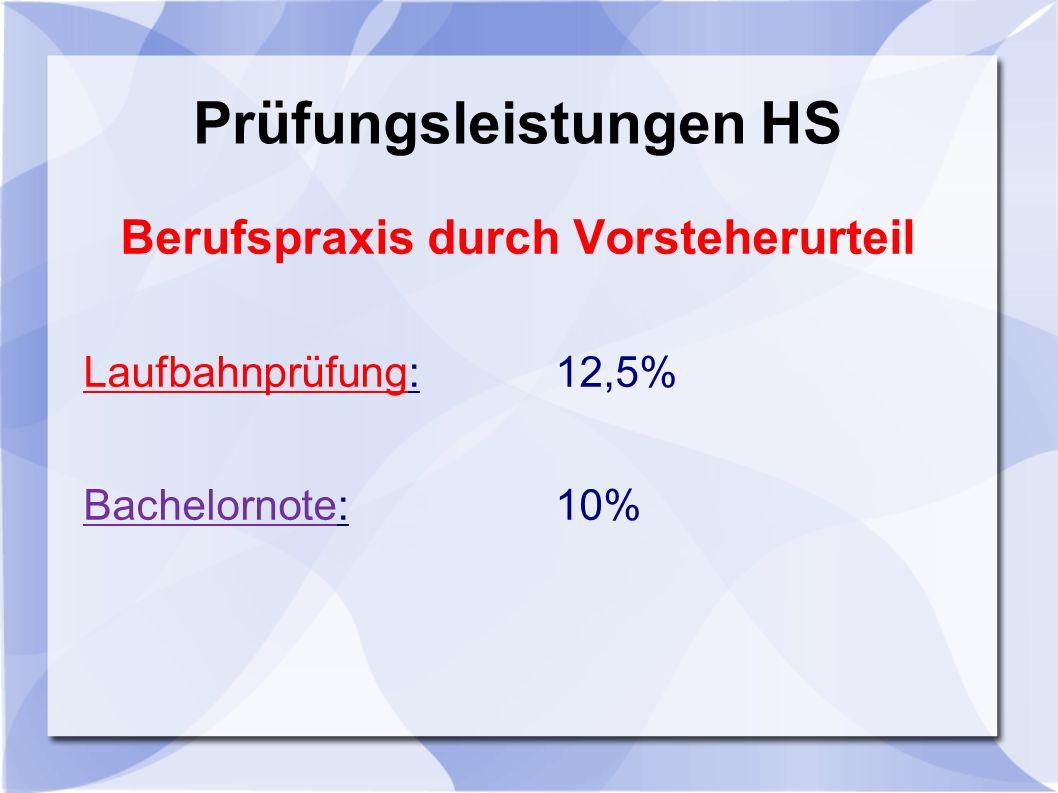 Prüfungsleistungen HS Berufspraxis durch Vorsteherurteil Laufbahnprüfung: 12,5% Bachelornote: 10%