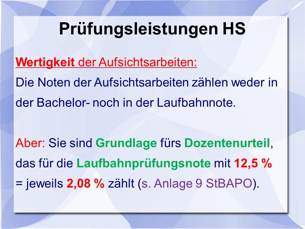 Prüfungsleistungen HS Wertigkeit der Aufsichtsarbeiten: Die Noten der Aufsichtsarbeiten zählen weder in der Bachelor- noch in der Laufbahnnote.