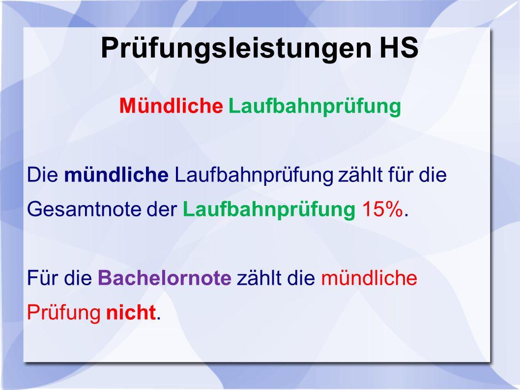 Prüfungsleistungen HS Mündliche Laufbahnprüfung Die mündliche Laufbahnprüfung zählt für die Gesamtnote der Laufbahnprüfung 15%.