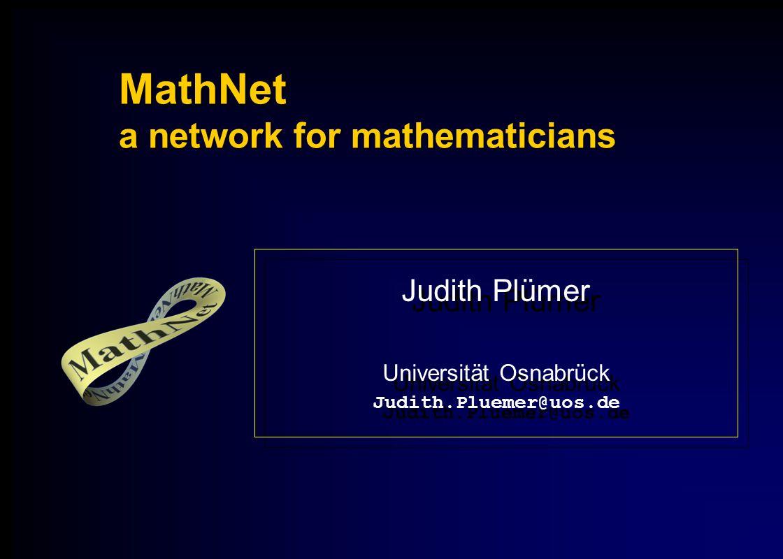 MathNet a network for mathematicians Judith Plümer Universität Osnabrück Judith.Pluemer@uos.de Judith Plümer Universität Osnabrück Judith.Pluemer@uos.de