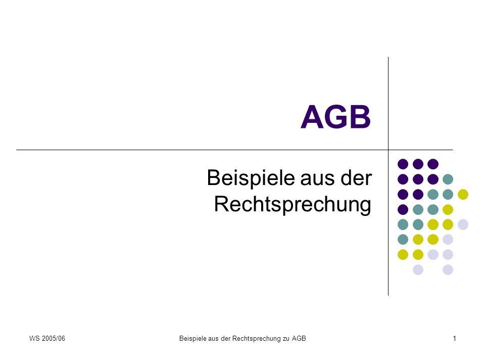 WS 2005/06Beispiele aus der Rechtsprechung zu AGB1 AGB Beispiele aus der Rechtsprechung