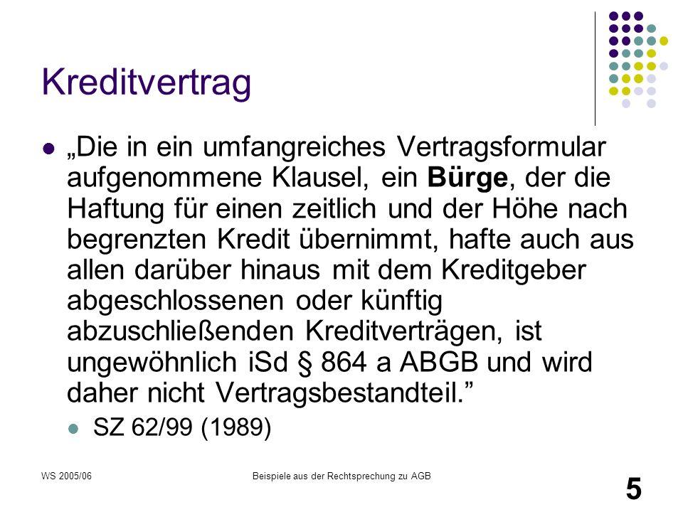 """WS 2005/06Beispiele aus der Rechtsprechung zu AGB 5 Kreditvertrag """"Die in ein umfangreiches Vertragsformular aufgenommene Klausel, ein Bürge, der die"""