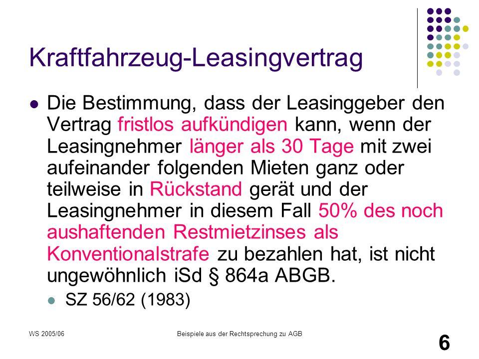 WS 2005/06Beispiele aus der Rechtsprechung zu AGB 6 Kraftfahrzeug-Leasingvertrag Die Bestimmung, dass der Leasinggeber den Vertrag fristlos aufkündige