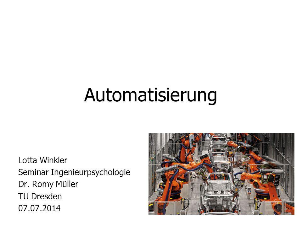 Automatisierung Lotta Winkler Seminar Ingenieurpsychologie Dr. Romy Müller TU Dresden 07.07.2014
