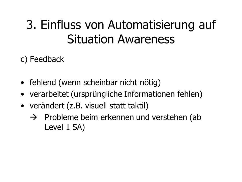 c) Feedback fehlend (wenn scheinbar nicht nötig) verarbeitet (ursprüngliche Informationen fehlen) verändert (z.B. visuell statt taktil)  Probleme bei