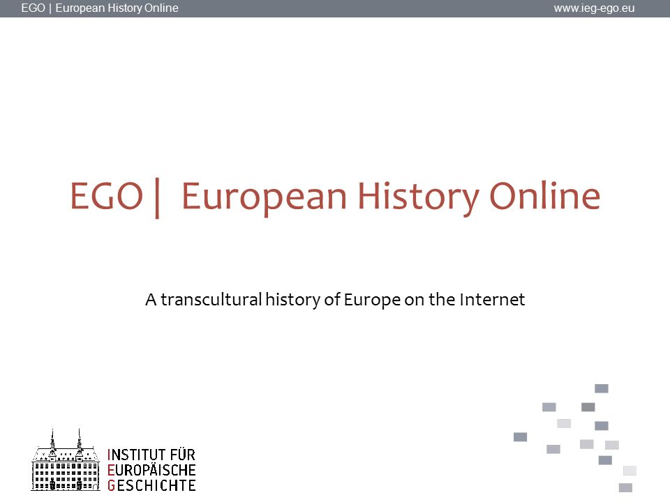 EGO | European History Online www.ieg-ego.eu EGO | European History Online A transcultural history of Europe on the Internet